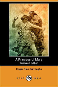 A Princess Of Mars (Illustrated Edition) (Dodo Press) - Edgar Rice Burroughs