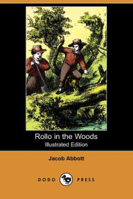 Rollo In The Woods (Illustrated Edition) - Jacob Abbott