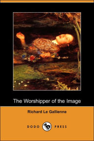 The Worshipper of the Image - Richard Le Gallienne