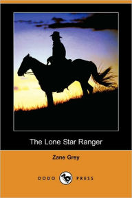 The Lone Star Ranger (Dodo Press) - Zane Grey