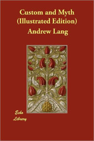 Custom And Myth (Illustrated Edition) - Andrew Lang