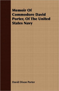 Memoir of Commodore David Porter, of the United States Navy - David D. Porter