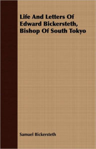 Life and Letters of Edward Bickersteth, Bishop of South Tokyo - Samuel Bickersteth