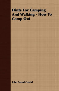 Hints for Camping and Walking - How to Camp Out - John Mead Gould