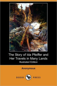 The Story Of Ida Pfeiffer And Her Travels In Many Lands (Illustrated Edition) - Anonymous