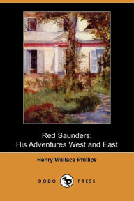Red Saunders: His Adventures West and East - Henry Wallace Phillips