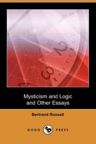 Mysticism And Logic And Other Essays (Dodo Press) - Bertrand Russell