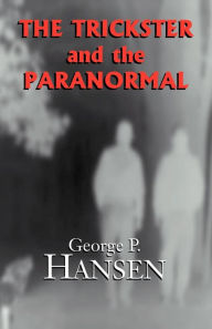 The Trickster and the Paranormal - George P. Hansen