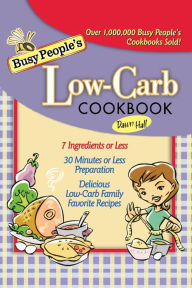 Busy People's Low Carb Cookbook - Dawn Hall