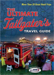 The Ultimate Tailgater's Travel Guide: More Than 20 Great Road Trips - Stephen Linn