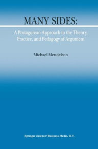 Many Sides: A Protagorean Approach to the Theory, Practice and Pedagogy of Argument - Michael Mendelson