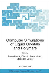 Computer Simulations of Liquid Crystals and Polymers: Proceedings of the NATO Advanced Research Workshop on Computational Methods for Polymers and Liquid Crystalline Polymers, Erice, Italy. 16-22 July 2003 - Paolo Pasini