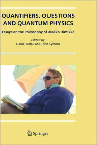 Quantifiers, Questions and Quantum Physics: Essays on the Philosophy of Jaakko Hintikka - Daniel Kolak