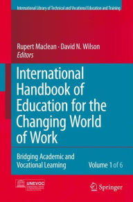International Handbook of Education for the Changing World of Work: Bridging Academic and Vocational Learning - Rupert Maclean