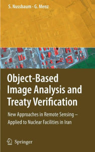 Object-Based Image Analysis and Treaty Verification: New Approaches in Remote Sensing - Applied to Nuclear Facilities in Iran - Sven Nussbaum