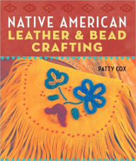 Native American Leather & Bead Crafting - Patty Cox