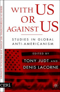 With Us or against Us: Studies in Global Anti-Americanism - Tony Judt