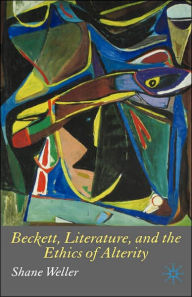 Beckett, Literature and the Ethics of Alterity - S. Weller