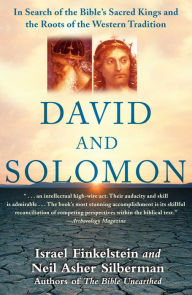 David and Solomon: In Search of the Bible's Sacred Kings and the Roots of the Western Tradition - Israel Finkelstein