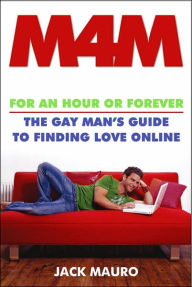 M4M: For an Hour or Forever--The Gay Man's Guide to Finding Love Online - Jack Mauro