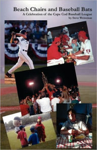 Beach Chairs and Baseball Bats: A Celebration of the Cape Cod Baseball League - Steve Weissman