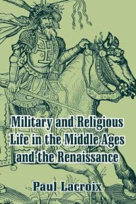 Military And Religious Life In The Middle Ages And The Renaissance - Paul  Lacroix