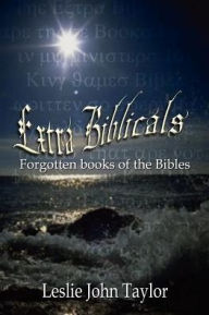 Extra Biblicals: Forgotten Books of the Bibles - Leslie John Taylor