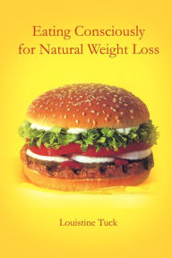 Eating Consciously for Natural Weight Loss - Louistine Tuck
