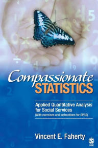 Compassionate Statistics: Applied Quantitative Analysis for Social Services (With exercises and instructions in SPSS) - Vincent Faherty