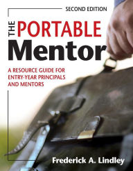 The Portable Mentor: A Resource Guide for Entry-Year Principals and Mentors - Frederick A. Lindley