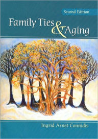 Family Ties and Aging - Ingrid Arnet Connidis