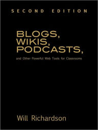 Blogs, Wikis, Podcasts, and Other Powerful Web Tools for Classrooms - Willard (Will) H. Richardson