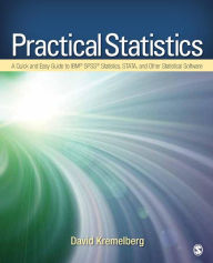 Practical Statistics: A Quick and Easy Guide to IBM SPSS Statistics, STATA, and Other Statistical Software - David Kremelberg
