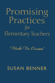 Promising Practices for Elementary Teachers: Make No Excuses! - Susan M. Benner