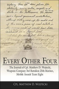 Every Other: The Journal of Cpl. Matthew D. Wojtecki Weapons Company 3rd Battalion 25th Marines Mobile Assault Team Eight - Cpl Matthew D. Wojtecki