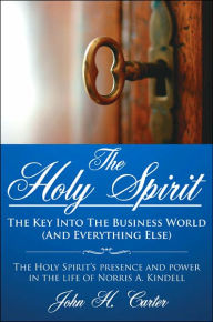 The Holy Spirit: The Holy Spiritâ¿s presence and power in the life of Norris A. Kindell - John H. Carter