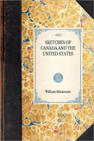 Sketches of Canada and the United States - William Mackenzie