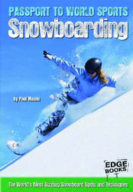 Snowboarding: The World's Most Sizzling Snowboard Spots and Techniques - Paul Mason