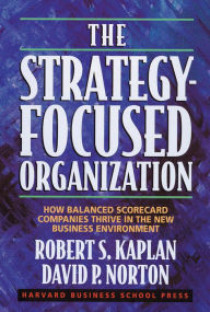 The Strategy-Focused Organization: How Balanced Scorecard Companies Thrive in the New Business Environment - Robert S. Kaplan