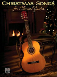 Christmas Songs for Classical Guitar - Hal Leonard Corp.