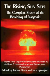 The Rising Sun Sets The Complete Story Of The Bombing Of Nagasaki - Jerome Beser