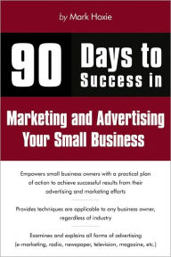 90 Days to Success Marketing and Advertising Your Small Business - Mark Hoxie