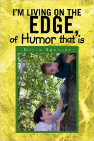 I'm Living on the Edge, of Humor That Is - Donis Spencer