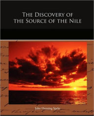 The Discovery Of The Source Of The Nile - John Hanning Speke