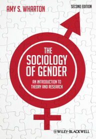The Sociology of Gender: An Introduction to Theory and Research - Amy S. Wharton