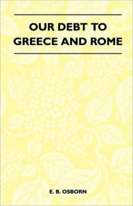 Our Debt To Greece And Rome - Edward Bolland Osborn