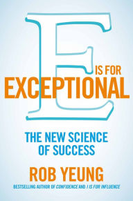 E is for Exceptional: The New Science of Success - Rob Yeung