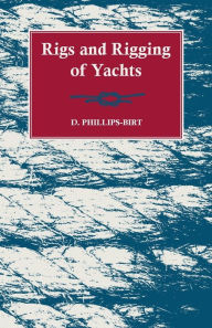 Rigs And Rigging Of Yachts - D. Phillips-Birt