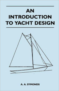 An Introduction To Yacht Design - A. A. Symonds