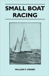 Small Boat Racing - William F. Crosby